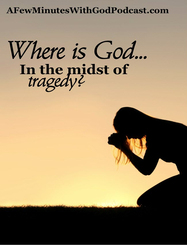 where is God in the midst of tragedy