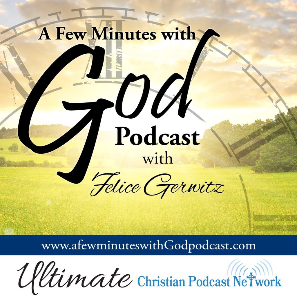 A few minutes with God Podcast with Felice Gerwitz