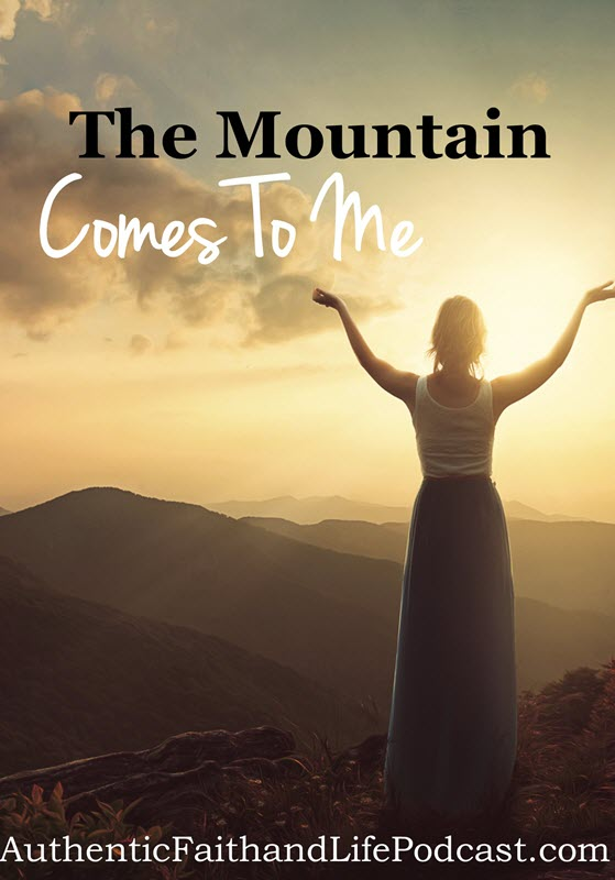 the mountain comes to me