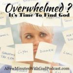 Overwhelmed – Find God!