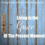 living in the grace of the present moment