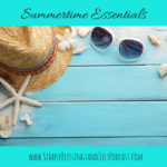 Podcast #17 Summertime Essentials