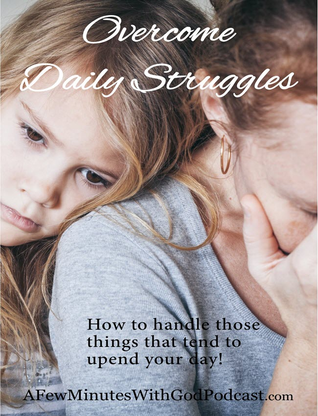 Overcome Daily Struggles | Does it seem that there is always a new daily struggle to overcome? Do you need help to overcome daily struggles? #christian #podcast #overcomestruggles