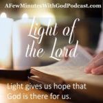 Light of the Lord | The light of the Lord is my strength and my hope. If we keep our eyes on the Lord only then can we know that there is more to life than what we see here on earth! #christianpodcast #podcast
