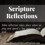 Scripture Reflections | Scripture reflections should be a normal part of our study of the Bible. When we read the Bible it is more than just a book, it is the inspired and infallible word of Almighty God. How can you get the most out of reading your Bible, and do you have a personal agenda when you read? #christianpodcast #readingbible #podcast
