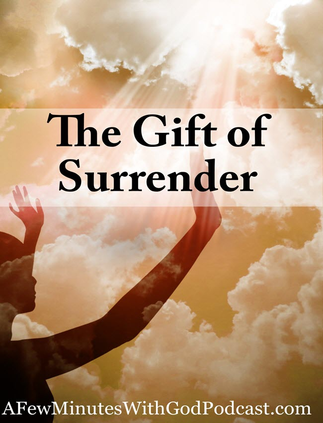 Surrender | Is surrender God's gift to us or some type of hoax for those who are weak? For those of us that want answers in prayer, it seems that surrendering to God's will is not something we can do easily. #christianpodcast #podcast