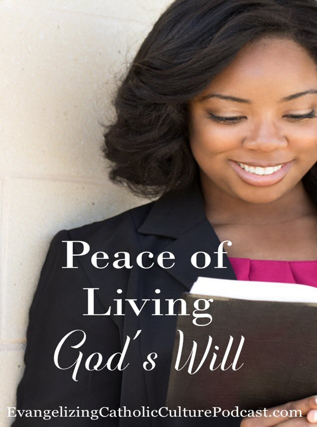 peace of living God's will | The peace of living God's will is easy with these tips. | #podcast #christianpodcast #catholicpodcast #peaceofLivingGod'swill
