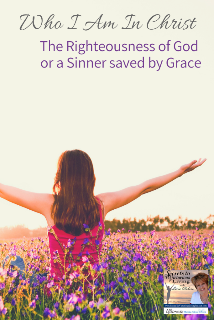 "Join Lucia in this series, ""Who I Am in Christ – The Righteousness of God or a Sinner saved by Grace"" as she explains the position you take when you ask Jesus to be your Lord and Savior and are re-birthed into the Kingdom of God."