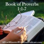 Book of Proverbs 1:1-7 | Read the book of Proverbs 1:1-7 and listen to today's broadcast for some tips on reading, studying and listening to God's word, and applying it to your life and helping others. #podcast #christianpodcast #proverbs
