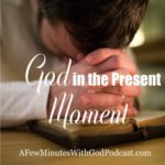 God in the Present Moment | Where can you find God? | #podcast #christianpodcast