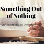 Something Out of Nothing   Only God can create something out of nothing – He did this in the Creation of the World and he does this all the time when He blesses.   #podcast #christian podcast #miracles