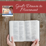 God's Drawn to Movement – Part 1