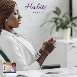 In Habits, part 3, Join Lucia as she shares how taking charge of your life and overcoming procrastination.