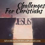 Challenges for Christians | I don't need to tell you that as a Christian we are in peril. There are many challenges for Christians to overcome each day. | #podcast #christianpodcast