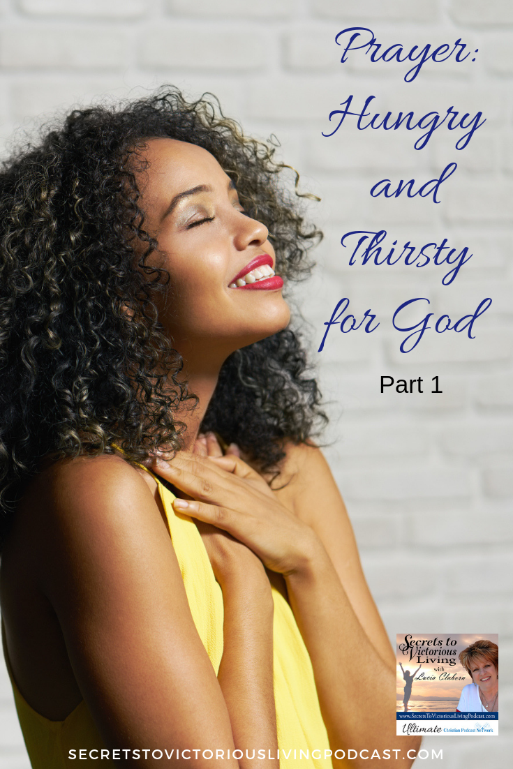 "Join Lucia as she begins a new series on prayer, and asks ""How hungry and thirsty are you for God, and to see His power in your life?"" #Podcast #Christian"