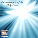 Characteristics of the Holy Spirit