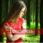Loneliness | Loneliness hits when we least expect it - solutions that work. | #podcast #christianpodcast