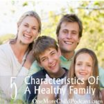 5 Characteristics Of A Healthy Family | Being open to having more kids comes with understanding the characteristics of healthy families. There are five main characteristics we will focus upon as well as realistic goals to achieve peace and harmony, what parents and children both crave.| #podcast #characteristcsofhealthyfamilies #familylife #parenting