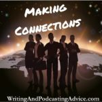 Connections | It's all about connections, who do you know, how can you get an interview on a podcast, how can you promote your book? Connections mean everything in the industry saturated with mediocre and many time false information about the writing and publishing industry. | #podcast #writingandpodcasting