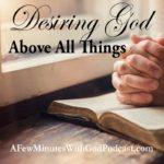 Desiring God | Above all things desiring God is the key to our happiness. Or do you look at cheap substitutions and find yourself feeling lacking? In this episode, we will discuss how our desire for God can make us whole and realize what we are missing in our lives. | #podcast #christianpodcast