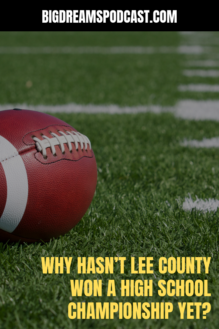 "On Big Dreams we talk about ""Why hasn't Lee County won a high school championship yet?"" What is the best way we can bring a championship to SW Florida?"