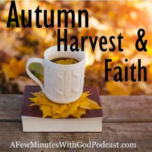 Autumn Harvest | God's beautiful abundant harvest makes me think that God saved us from death. In this episode, we will discuss God's mercy and his endless forgiveness for our sins. #podcast #christianpodcast