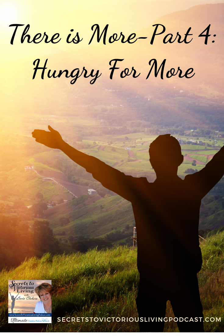 How hungry are you for God? Do you need more of Him in your life today? Lucia encourages you to ask God what more of Him looks like in your life.