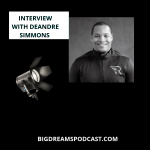 Big Dreams Podcast interviews Deandre Simmons this week!