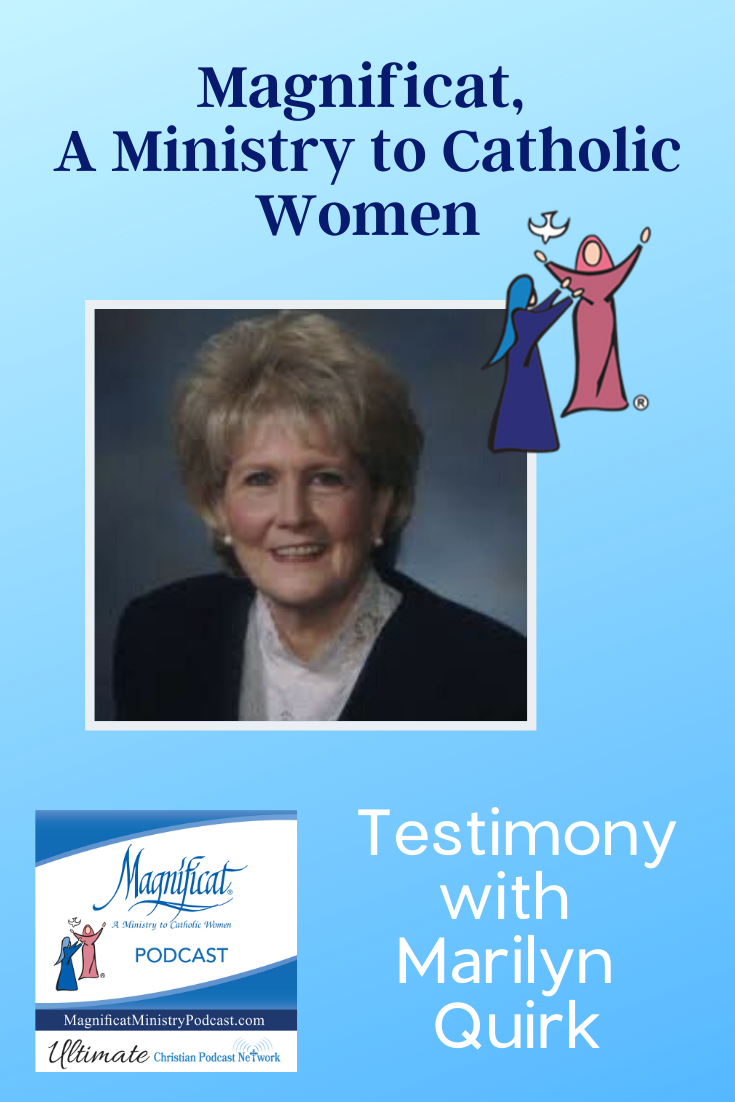 Magnificant, a ministry to catholic women - enjoy this testimony with Marilyn Quirk