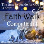 Faith Walk | Are you ready to make this the best year with a faith walk commitment? We have choices to make and this New Year is a clean slate! We can select our faith walk as one where we get closer to God, walk with purpose and have a goal of hope in mind! | #podcast #christianpodcast