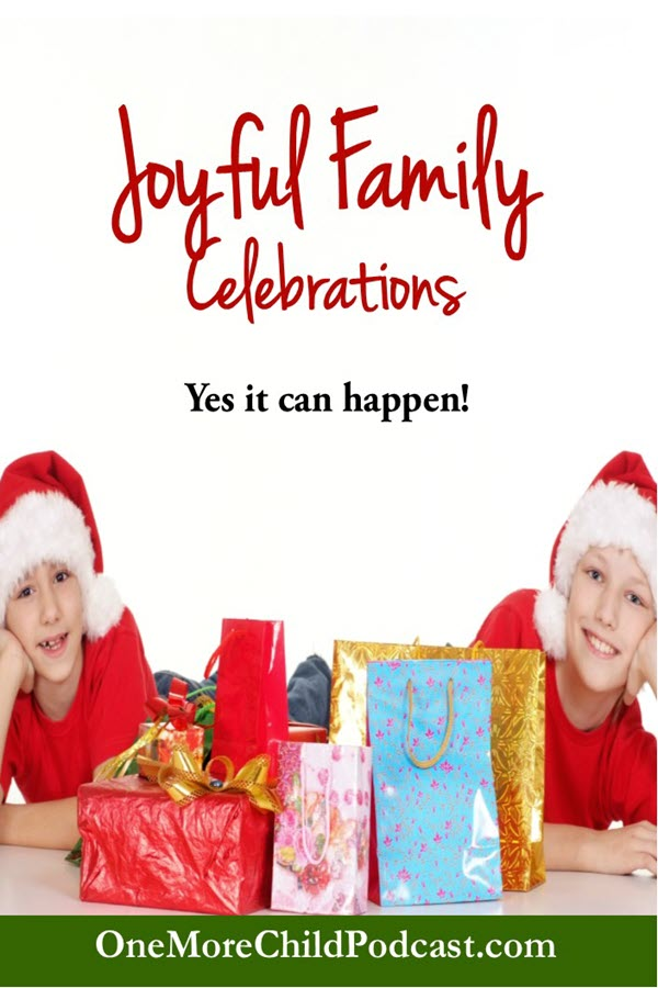 Joyful Family Celebrations | Joyful family celebrations take planning. No matter what time of the year we are in we can find ourselves overwhelmed! In this episode of One More Child Podcast, we will discuss how to look for the good in our family life. | #podcast #homeschoolpodcast