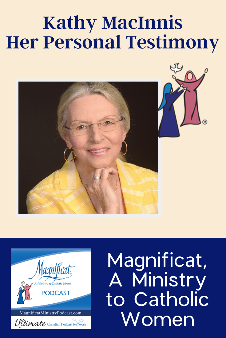 This podcast features the conversion testimony of Kathy MacInnis and is provided for you by Magnificat, A Ministry to Catholic Women.
