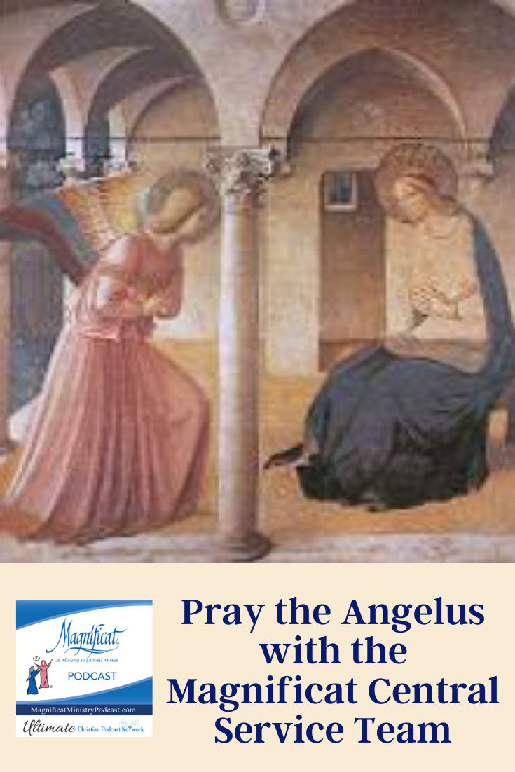 Pray the Angelus with the Magnificat Central Service Team