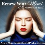"Renew Your Mind | It's time to renew your mind with a mini-retreat! Every once in a while we need to be filled up to overflowing so we can be a joyful Christian and others can look at us and say, ""I want what they have!"" Are you joyful? No? Well, in this episode I'll share some ways to change for the better! 