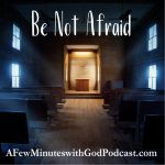 "Be Not Afraid | In the face of this pandemic, we must ""be not afraid,"" and realize that all of this is not a surprise to God. How are we acting? 