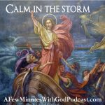 Calm in the Storm | Can we really have calm in the storm of life as our world is thrown upside down? In this episode of A Few Minutes with God the idea of spending time with God has never been stronger. | #podcast #christianpodcast #christian #prayers #timeofcrisis #Jesuscalms #Jesus #christianity