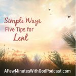 Five Tips For Lent | Do you take the journey to Easter with seriousness? If so, this episode contains tips for Lent to develop a deeper prayer life and contemplate the meaning of the days leading up to this day of celebration when our Lord and Savior paid the ultimate price for our sins. #podcast #christianpodcast #lent #lentjourney #fivetipsforLent @simplelifelessons