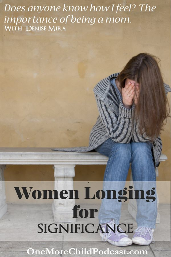 Longing For Significance   Are you longing for significance while drowning in the daily struggles of the anonymous parenting world? In this episode, Felice Gerwitz and Denise Mira discuss how you are important and have value! Join us for the truth of motherhood, fatherhood, and parenthood.   #podcast #christianpodcast #womenlongingforsignificance #womenandmotherhood #motherhood #placeinworld