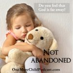 Not Abandoned | I select my podcast topics typically after prayer and this topic, not abandoned was selected months ago! It seems so timely for our current situation. We are not to fear, and we have an Almighty God that calms us in the midst of the storm. Let's focus on those two points as we listen to this podcast. | #podcast #christianpodcast #notabandoned #helpwhenlost #christians #christianity #Christ #Prayer #Prayers #Bible