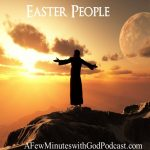 Easter People | We are Easter people, that is we have hope and faith. In this episode of A Few Minutes with God Podcast we will discuss the amazing impact of our Savior, Jesus Christ in our lives. He has indeed risen! | #podcast #christianpodcasat #easterpeople #JesusChrist #Christian #ChristianTeaching