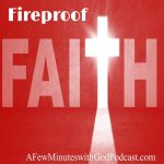 Fireproof Faith | How strong is your belief in Christianity? Are you a weekend Christian or do you have fireproof faith? In this episode of A Few Minutes With God Podcast, Felice shares how all of us need put on the armor of Christ, each and every day. | #podcast #Christianpodcast #fireprooffaith #faith #Christianfaith #faithwalk