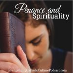 Penance and Spirituality | Do penance and spirituality go hand-in-hand? In this episode, Father David talks about the necessity of understanding that all hardships in life are worth learning from and ways to increase your love of all things holy. | #podcast #christianpodcast #Christianity #Christian #Spirituality #Christianfaith #penance