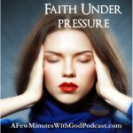 Faith Tested | During this time of quarantine and stay-at-home orders, we've experienced faith tested under pressure. It seems that it was a time of growth for many | #podcast #christianpodcast #christian #stress #faithunderpressure #faithtested #helpforChristians