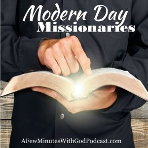 Modern Day Missionaries | Where are all the modern missionaries today? The Lord has taken people that I feel were the saints of the day, including Mother Theresa home. | #podcast #christianpodcast #christian #missionaries #missionariestoday #Christ
