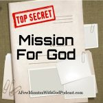 "Secret Mission For God | I love the idea of a secret mission - but a secret mission for God? In this episode, we will discuss how many of us keep our faith hidden and ways we can share the ""good news,"" and the love that is only in Christ. 