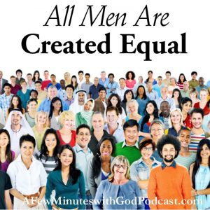 All Men Are Created Equal | Do you believe that all men are created equal? If you are a Christian this truth has been ingrained into you from the beginning of your faith journey. In this episode, we will discuss the issues of our times and how we can combat hate with love. | #christianpodcast #allareequal #Godlovesall #God #Christ #Christianity