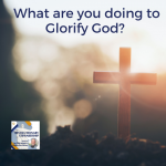 What are you doing to Glorify God? Great things are happening globally in regard to spreading the Gospel. There are missionaries risking their lives to save souls in all nations.