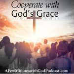 "Cooperate with God's Grace | We've heard the scripture verse, ""My grace is sufficient for you..."" but how do we cooperate with God's grace in a practical way? In this episode, we will explore the ways we work against the Father, and how much easier it is to just listen. #podcast #Christianpodcast #God'sgrace #grace #God #faith #Christianfaith"