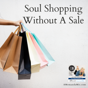 """I've uncovered some real life ways to help you go, """"Soul Shopping Without a Sale."""""""