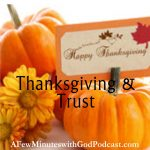 Thanksgiving and Trust | When we give to God all that we have, we will find ourselves filled with thanksgiving and trust that all things work for good for those that love and serve the Lord. Romans 8:28 | #podcast #christianpodcast #Christianfaith #thanksgiving #praisingGod #faith #faithandfamily
